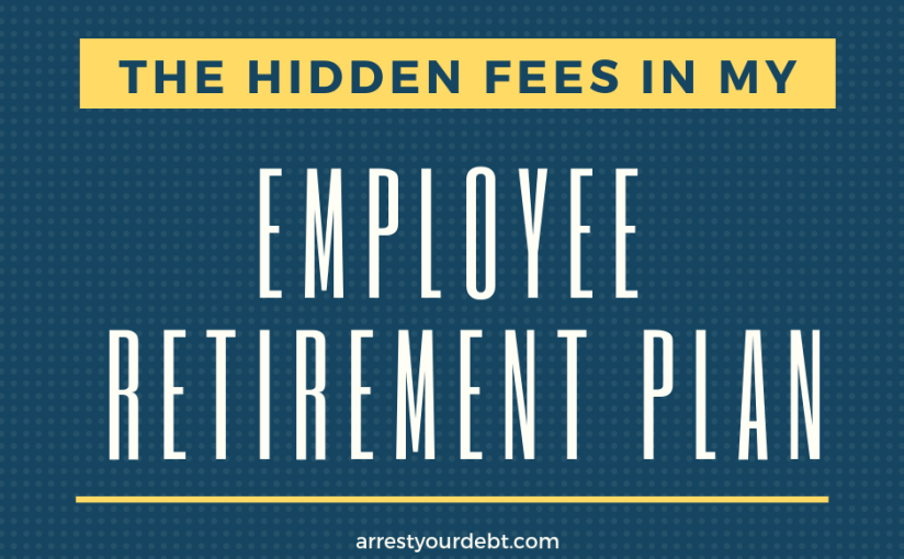 The Hidden Fees In My Employer Sponsored RetirementPlan