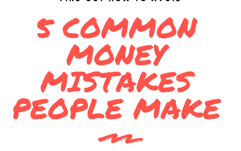 5 Common Money Mistakes PeopleMake