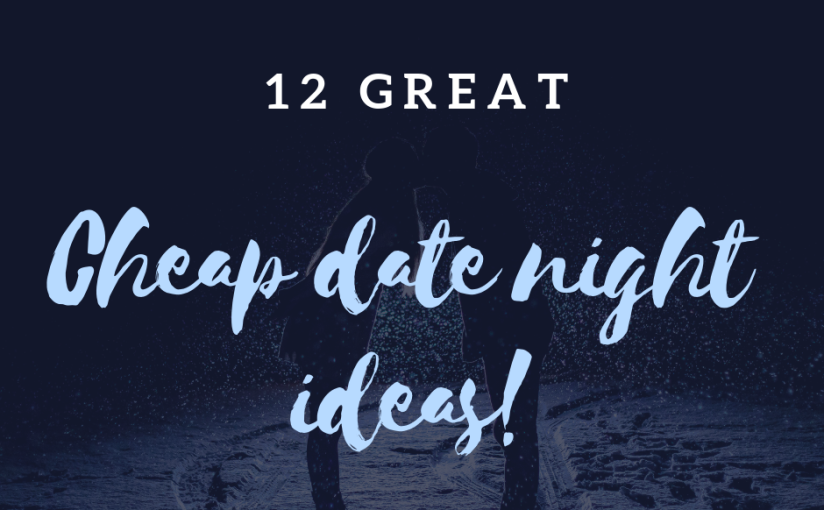 12 Great Cheap Date Night Ideas!