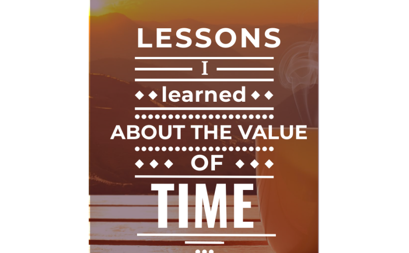 Lessons I Learned About The Value Of Time