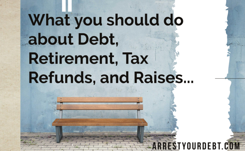 What To Do About Debt, Retirement, Tax Refunds, andRaises