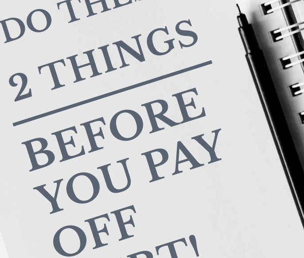 Don't pay off debt until you have done these 2 things!